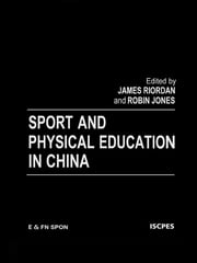 Sport and Physical Education in China ebook by Robin Jones,James (Jim) Riordan