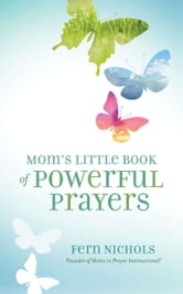 Mom's Little Book of Powerful Prayers ebook by Fern Nichols