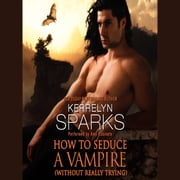 How to Seduce a Vampire (Without Really Trying) audiobook by Kerrelyn Sparks
