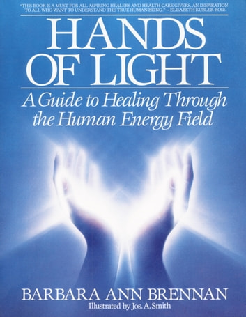 Hands of Light - A Guide to Healing Through the Human Energy Field ebook by Barbara Ann Brennan
