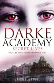 Darke Academy: 1: Secret Lives ebook by Gabriella Poole