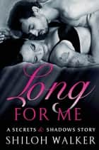 Long For Me - A Secrets & Shadows Story ebook by Shiloh Walker