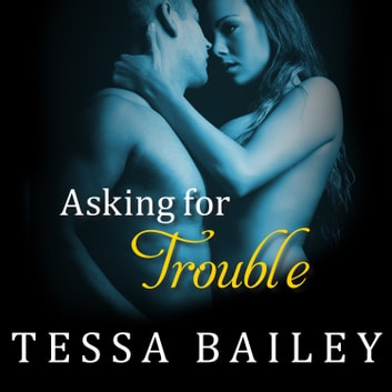 Asking for Trouble audiobook by Tessa Bailey