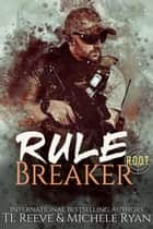 Rule Breaker - Project Black Ops: R.O.O.T, #1 ebook by TL Reeve, Michele Ryan