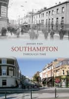 Southampton Through Time ebook by Jeffrey Pain