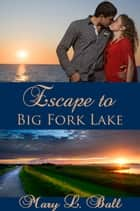Escape to Big Fork Lake ebook by Mary L Ball