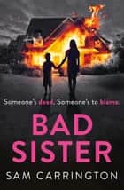 Bad Sister: The new gripping psychological thriller you won't be able to put down in 2017 ebook by Sam Carrington