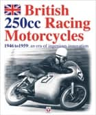 British 250cc racing Motorcycles 1946-1959 ebook by Chris Pereira
