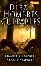 Diez Hombres Culpables ebook by Sean Campbell