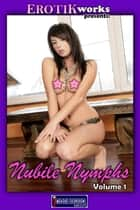 Nubile Nymphs Vol. 1 - Uncensored and Explicit Nude Picture Book ebook by Mithras Imagicron