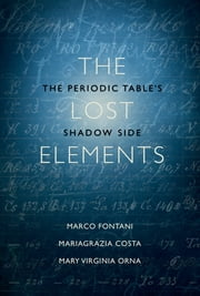 The Lost Elements - The Periodic Table's Shadow Side ebook by Marco Fontani,Mariagrazia Costa,Mary Virginia Orna