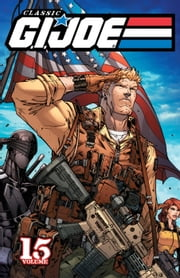G.I. Joe: Classics Vol. 15 ebook by Hama, Larry; Fein, Eric; Sutherland, Vic; Wildeman, Andrew; Batista, Chris; Leiber, Steven; Rosado, William; D'Orozco, Jesse; Mandrake, Tom; Hands, M; Gosier, Phil