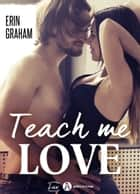 Teach Me Love ebook by Erin Graham