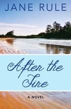 After the Fire - A Novel ebook by Jane Rule