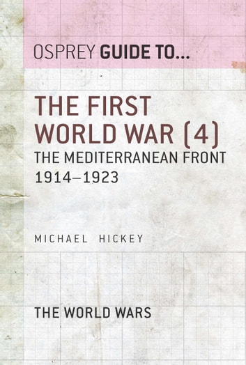 The First World War (4) - The Mediterranean Front 1914–1923 ebook by Michael Hickey