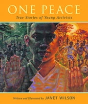 One Peace - True Stories of Young Activists ebook by Janet Wilson