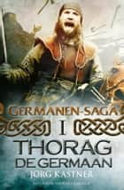 Thorag de Germaan ebook by Jörg Kastner