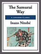 The Samurai Way ebook by Inazo Nitobe