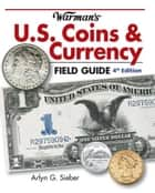 Warman's U.S. Coins & Currency Field Guide ebook by Arlyn G. Sieber