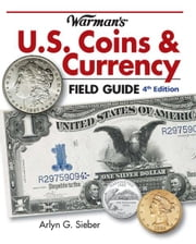 Warman's U.S. Coins & Currency Field Guide: Values and Identification ebook by Arlyn G. Sieber