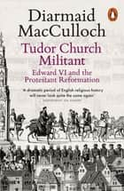 Tudor Church Militant - Edward VI and the Protestant Reformation ebook by Diarmaid MacCulloch