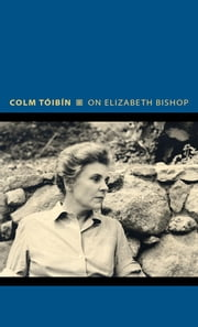 On Elizabeth Bishop ebook by Colm Tóibín
