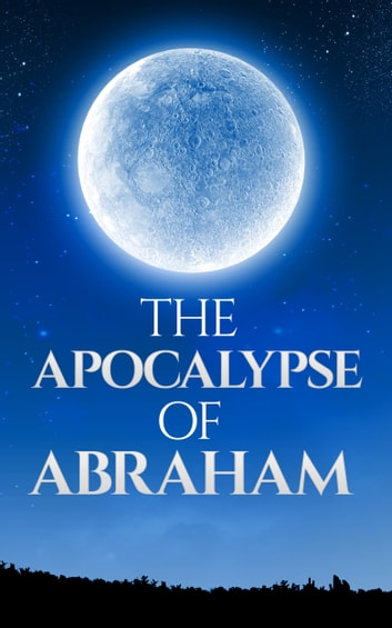 The Apocalypse of Abraham (Illustrated) ebook by Abraham