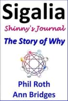 Sigalia, Shinny's Journey: The Story of Why ebook by Phil Roth, Ann Bridges