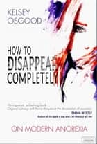 How to Disappear Completely ebook by Kelsey Osgood