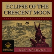 Eclipse of the Crescent Moon audiobook by Géza Gárdonyi