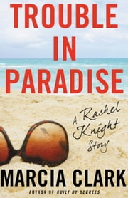 Trouble in Paradise - A Rachel Knight Story ebook by Marcia Clark
