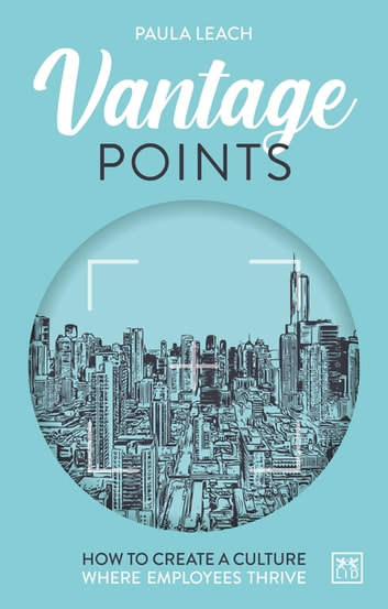 Vantage Points - How to create a culture where employees thrive ebook by Paula Leach