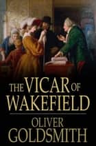 The Vicar of Wakefield - A Tale ebook by Oliver Goldsmith