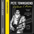 Pete Townshend: Who I Am audiobook by