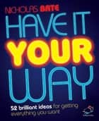 Have it your way ebook by Nicholas Bate