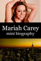 Mariah Carey Mini Biography ebook by eBios