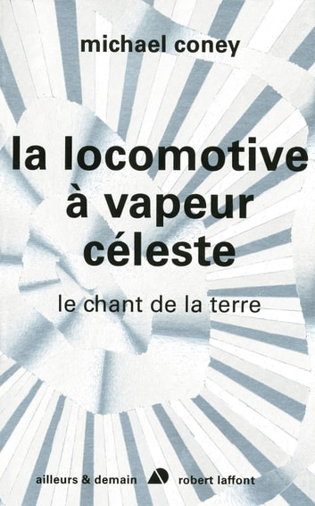 La locomotive à vapeur céleste - Le chant de la terre - tome 2 ebook by Michael CONEY