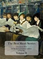 The Best Short Stories - Chosen in 1914 by the most prominent authors of the day, Volume II ebook by Martin Hill Ortiz, Robert Louis Stevenson, Rudyard Kipling