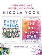 Nicola Yoon 2-Book Bundle: Everything, Everything and The Sun Is Also a Star ebook by Nicola Yoon