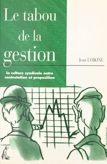 Le tabou de la gestion : la culture syndicale entre contestation et proposition ebook by Jean Lojkine