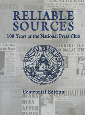 Reliable Sources - 100 Years at the National Press Club - Centennial Edition ebook by Turner Publishing