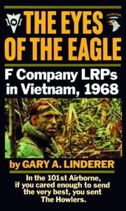 Eyes of the Eagle - F Company LRPs in Vietnam, 1968 ebook by Gary Linderer