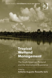 Tropical Wetland Management - The South-American Pantanal and the International Experience ebook by Dr Antonio Augusto Rossotto Ioris,Professor Adrian McDonald