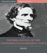 The Rise and Fall of the Confederate Government: Volume 2 (Illustrated Edition) ebook by Jefferson Davis