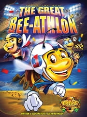 Jayce The Bee - The Great Bee-Athlon ebook by Calvin L. Reynolds, Calvin L. Reynolds, Calvin Reynolds