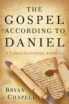 The Gospel according to Daniel ebook by Bryan Chapell