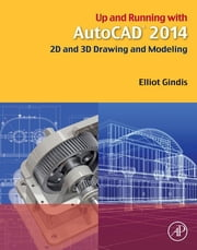 Up and Running with AutoCAD 2014 - 2D and 3D Drawing and Modeling ebook by Elliot Gindis
