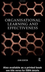 Organisational Learning and Effectiveness ebook by Denton, John