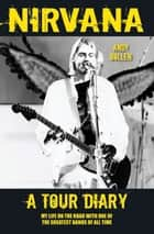 Nirvana: A Tour Diary ebook by Andy Bollen