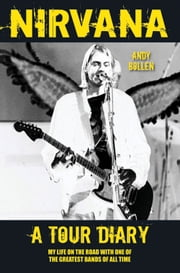 Nirvana: A Tour Diary - My Life on the Road with One of the Greatest Bands of All Time ebook by Andy Bollen